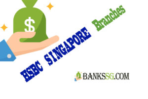 Hsbc Singapore Branches and Opening Hours