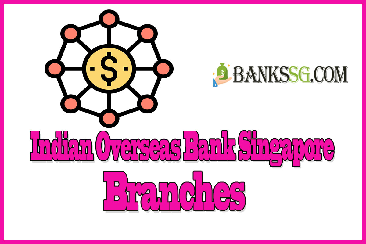Indian Overseas Bank Singapore Branches and Opening Hours